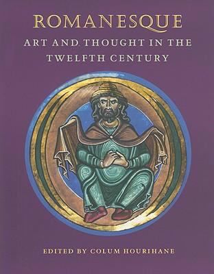 Romanesque Art and Thought in the Twelfth Century   2008 9780976820277 Front Cover