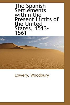 Spanish Settlements Within the Present Limits of the United States, 1513-1561 N/A 9781113468277 Front Cover