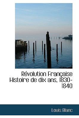 Révolution Française Histoire de Dix Ans, 1830-1840 N/A 9781115406277 Front Cover
