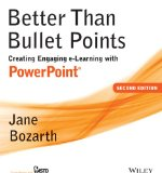 Better Than Bullet Points Creating Engaging e-Learning with PowerPoint 2nd 2013 edition cover