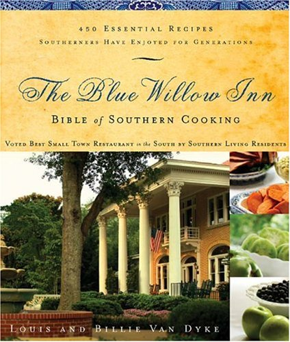 Blue Willow Inn Bible of Southern Cooking 450 Essential Recipes Southerners Have Enjoyed for Generations  2005 9781401602277 Front Cover
