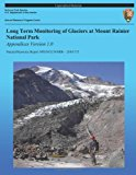 Long Term Monitoring of Glaciers at Mount Rainier National Park: Appendices Version 1. 0  N/A 9781492891277 Front Cover