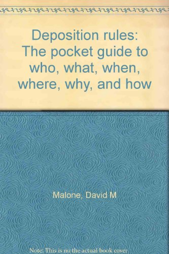 Deposition Rules : The Pocket Guide to Who, What, When, Where, Why and How 2nd 1998 9781556816277 Front Cover