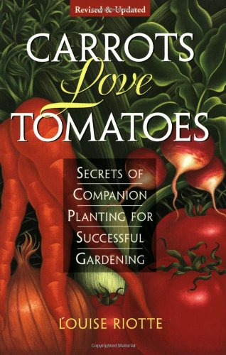 Carrots Love Tomatoes Secrets of Companion Planting for Successful Gardening 2nd 1998 (Revised) edition cover