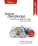 Async JavaScript Build More Responsive Apps with Less Code  2012 9781937785277 Front Cover