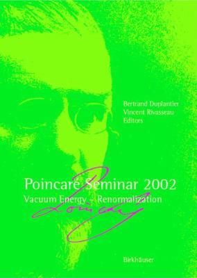 Poincar� Seminar 2002 Vacuum Energy-Renormalisation  2003 9783764305277 Front Cover