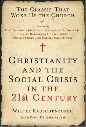 Christianity and the Social Crisis in the 21st Century The Classic That Woke up the Church  2007 9780060890278 Front Cover