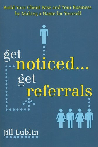 Get Noticed... Get Referrals: Build Your Client Base and Your Business by Making a Name for Yourself   2008 9780071508278 Front Cover