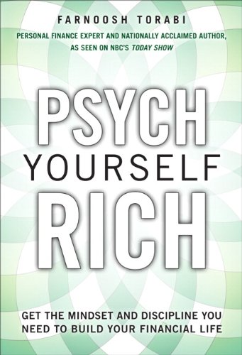 Psych Yourself Rich Get the Mindset and Discipline You Need to Build Your Financial Life  2011 9780137079278 Front Cover