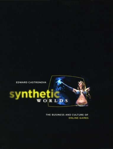 Synthetic Worlds The Business and Culture of Online Games  2006 9780226096278 Front Cover