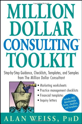 Million Dollar Consulting Toolkit Step-by-Step Guidance, Checklists, Templates, and Samples from the Million Dollar Consultant  2006 edition cover