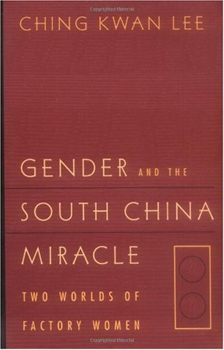 Gender and the South China Miracle Two Worlds of Factory Women  1998 edition cover