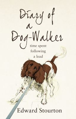 Diary of a Dog-Walker Time Spent Following a Lead  2012 9780552777278 Front Cover