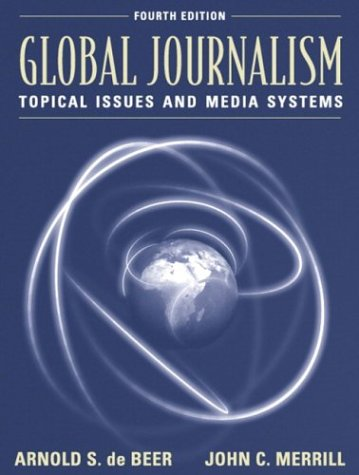 Global Journalism Topical Issues and Media Systems 4th 2004 (Revised) edition cover