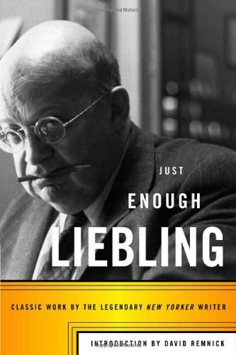 Just Enough Liebling Classic Work by the Legendary New Yorker Writer N/A edition cover