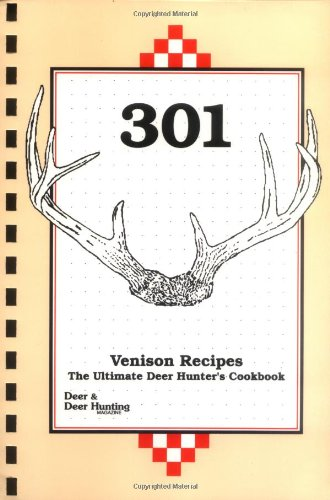 301 Venison Recipes The Ultimate Deer Hunter's Cookbook 4th 1994 (Revised) 9780873412278 Front Cover