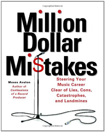 Million Dollar Mistakes Steering Your Music Career Clear of Lies, Cons, Catastrophes, and Landmines  2005 9780879308278 Front Cover