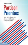 Partisan Priorities How Issue Ownership Drives and Distorts American Politics N/A edition cover