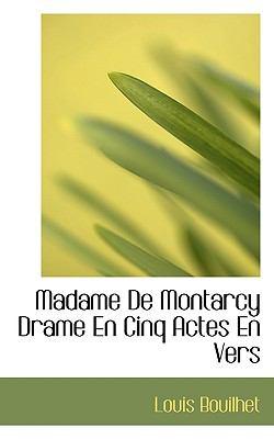 Madame de Montarcy Drame en Cinq Actes en Vers N/A 9781115058278 Front Cover