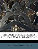 Life and Public Services of Hon Wm E Gladstone  N/A edition cover