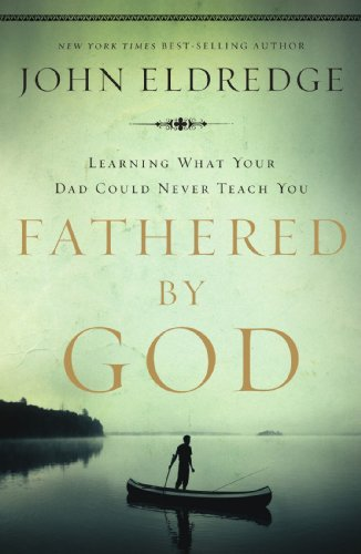 Fathered by God Learning What Your Dad Could Never Teach You  2009 edition cover