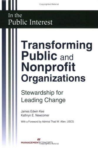 Transforming Public and Nonprofit Organizations Stewardship for Leading Change  2008 9781567262278 Front Cover