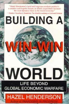 Building a Win-Win World Life Beyond Global Economic Warfare  1997 (Reprint) 9781576750278 Front Cover