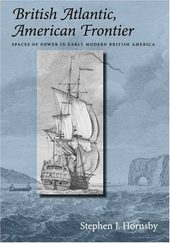 British Atlantic, American Frontier Spaces of Power in Early Modern British America  2004 edition cover