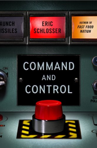 Command and Control Nuclear Weapons, the Damascus Accident, and the Illusion of Safety  2013 9781594202278 Front Cover