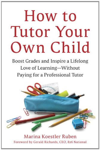 How to Tutor Your Own Child Boost Grades and Inspire a Lifelong Love of Learning--Without Paying for a Professional Tutor  2011 edition cover