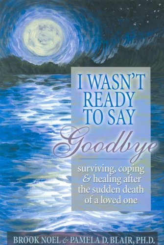 I Wasn't Ready to Say Goodbye Surviving, Coping and Healing after the Sudden Death of a Loved One  2000 edition cover