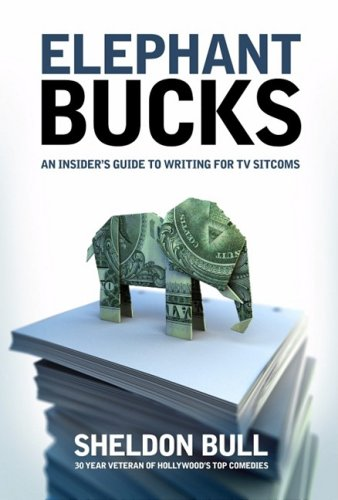 Elephant Bucks The Insider's Guide to Writing the TV Sitcoms  2007 edition cover