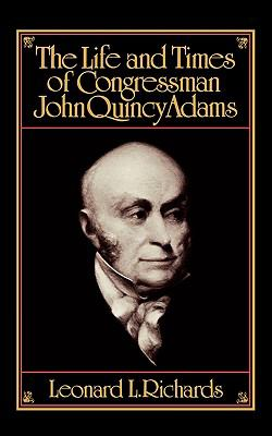 Life and Times of Congressman John Quincy Adams  N/A edition cover