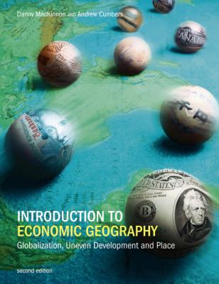 Introduction to Economic Geography Globalization, Uneven Development and Place 2nd 2011 (Revised) edition cover