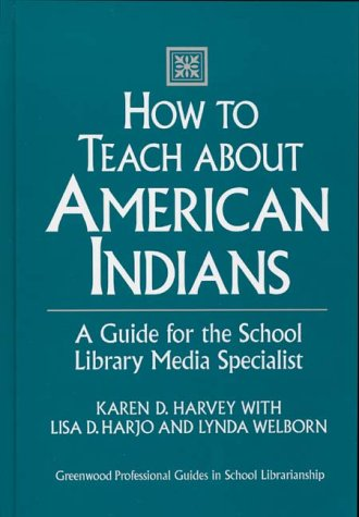 How to Teach about American Indians A Guide for the School Library Media Specialist  1995 9780313292279 Front Cover