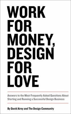 Work for Money, Design for Love Answers to the Most Frequently Asked Questions about Starting and Running a Successful Design Business  2013 edition cover