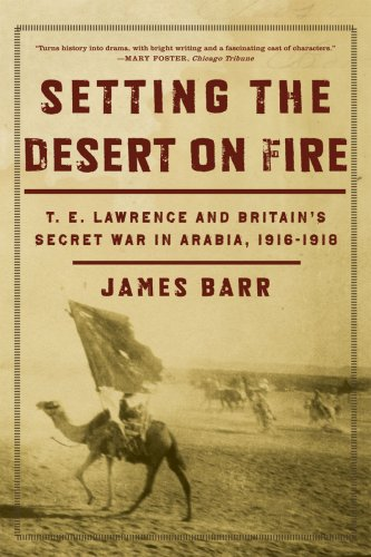 Setting the Desert on Fire T. E. Lawrence and Britain's Secret War in Arabia, 1916-1918  2009 edition cover
