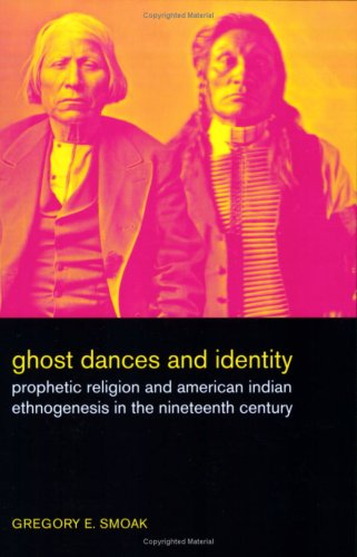 Ghost Dances and Identity Prophetic Religion and American Indian Ethnogenesis in the Nineteenth Century  2008 9780520256279 Front Cover