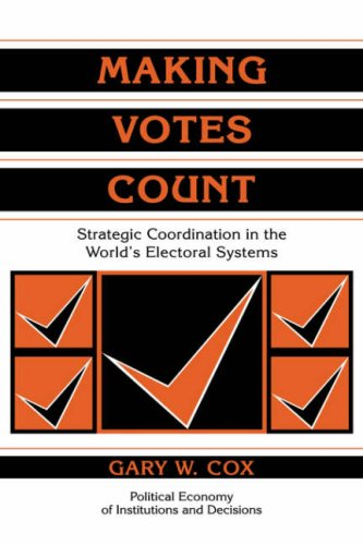 Making Votes Count Strategic Coordination in the World's Electoral Systems  1997 edition cover