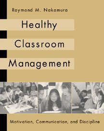 Healthy Classroom Management Motivation, Communication, and Discipline  2000 9780534567279 Front Cover