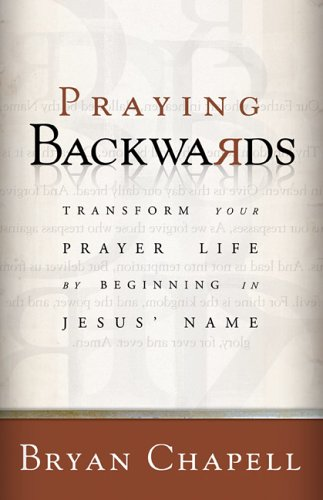 Praying Backwards Transform Your Prayer Life by Beginning in Jesus' Name  2005 edition cover
