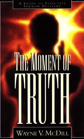 Moment of Truth A Guide to Effective Sermon Delivery  1999 edition cover