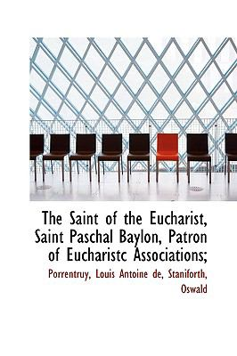 Saint of the Eucharist, Saint Paschal Baylon, Patron of Eucharistc Associations; N/A 9781113480279 Front Cover