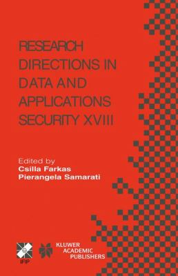 Research Directions in Data and Applications Security XVIII   2004 9781402081279 Front Cover