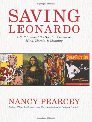 Saving Leonardo A Call to Resist the Secular Assault on Mind, Morals, and Meaning N/A edition cover