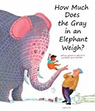 How Much Does the Gray in an Elephant Weigh?  N/A 9781935954279 Front Cover