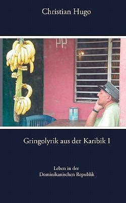 Gringolyrik aus der Karibik I Leben in der dominikanischen Republik N/A 9783842342279 Front Cover