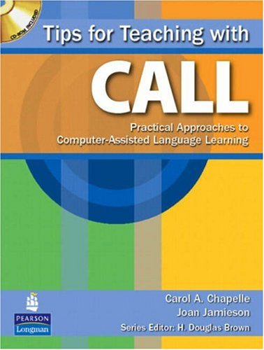 Tips for Teaching with CALL Practical Approaches to Computer-Assisted Language Learning  2007 edition cover