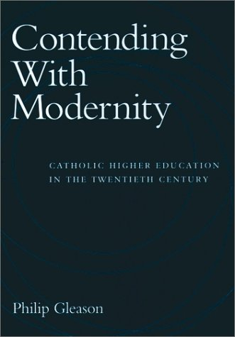 Contending with Modernity Catholic Higher Education in the Twentieth Century  1995 edition cover