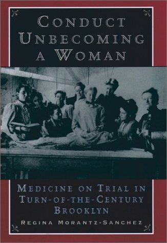 Conduct Unbecoming a Woman Medicine on Trial in Turn-of-the-Century Brooklyn  2000 edition cover